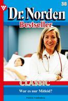 Patricia Vandenberg: Dr. Norden Bestseller Classic 38 – Arztroman