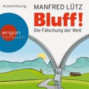 Bluff! - Die Fälschung der Welt (Ungekürzte Fassung)