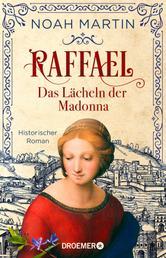 Raffael - Das Lächeln der Madonna - Historischer Roman