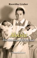 Roswitha Gruber: Aloisia - Eine Hebamme spielt Schicksal ★★★★★