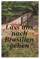 Richard Kapp: Lass uns nach Brasilien gehen: Auswanderer-Roman ★★★★★