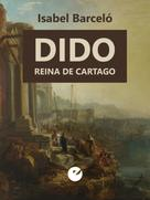 Isabel Barceló Chico: Dido, reina de Cartago