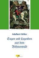 Adalbert Stifter: Sagen und Legenden aus dem Böhmerwald