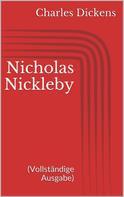 Charles Dickens: Nicholas Nickleby (Vollständige Ausgabe)