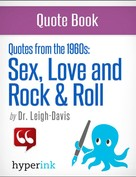 Dr. Leigh Davis: Make Love, Not War: The Quotes that Defined the 1960's