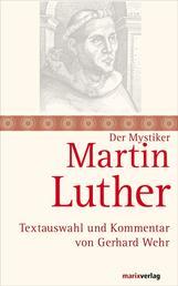 Martin Luther - Mystik und Freiheit des Christenmenschen. Textauswahl und Kommentar von Gerhard Wehr