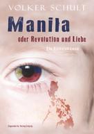 Volker Schult: Manila oder Revolution und Liebe