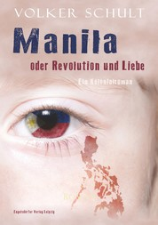 Manila oder Revolution und Liebe - Ein Kolonialroman