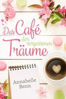 Annabelle Benn: Das Café der vergessenen Träume