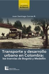 Transporte y desarrollo urbano en Colombia - Los tranvías de Bogotá y Medellín