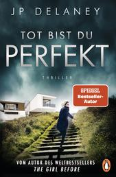 Tot bist du perfekt - Thriller – Der internationale Bestseller