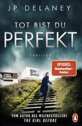 Tot bist du perfekt - Thriller – Der internationale Bestseller