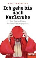 Rolf Lamprecht: Ich gehe bis nach Karlsruhe