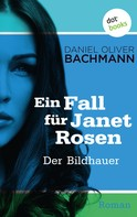 Daniel Oliver Bachmann: Der Bildhauer: Der vierte Fall für Janet Rosen
