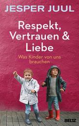 Respekt, Vertrauen & Liebe - Was Kinder von uns brauchen