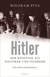 Hitler - Der Künstler als Politiker und Feldherr. Eine Herrschaftsanalyse