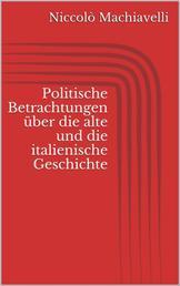 Politische Betrachtungen über die alte und die italienische Geschichte