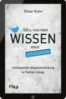 Oliver Kuhn: Alles, was man wissen muss – in 140 Zeichen ★★★★