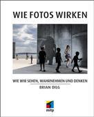 Brian Dilg: Wie Fotos wirken