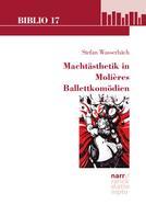 Stefan Wasserbäch: Machtästhetik in Molières Ballettkomödien