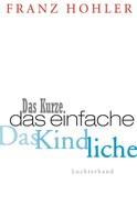 Franz Hohler: Das Kurze. Das Einfache. Das Kindliche. ★★★★