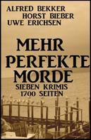 Alfred Bekker: Mehr perfekte Morde: Sieben Krimis - 1700 Seiten