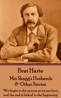 Bret Harte: Mrs Skaggs Husbands & Other Stories