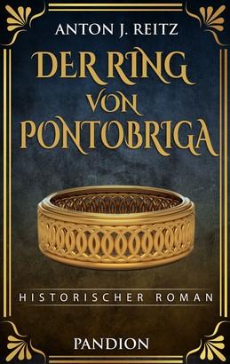 Der Ring von Pontobriga: Historischer Roman