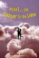 Monika Kunze: Wolke 8 ... oder Plädoyer für die Liebe
