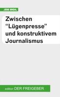 """Jens Brehl: Zwischen """"Lügenpresse"""" und konstruktivem Journalismus"""