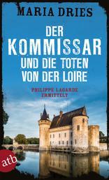 Der Kommissar und die Toten von der Loire - Philippe Lagarde ermittelt