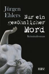 Nur ein gewöhnlicher Mord - Kriminalroman