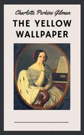 Charlotte Perkins Gilman: Charlotte Perkins Gilman: The Yellow Wallpaper (English Edition)