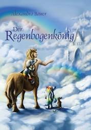 Der Regenbogenkönig - LESEPROBE