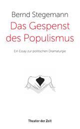 Das Gespenst des Populismus - Ein Essay zur politischen Dramaturgie