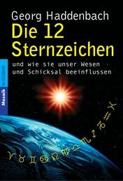 Die 12 Sternzeichen - und wie sie unser Wesen und Schicksal beeinflussen -