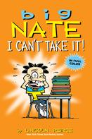 Lincoln Peirce: Big Nate: I Can't Take It!