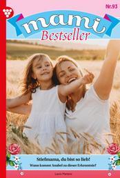 Mami Bestseller 93 – Familienroman - Stiefmama, du bist so lieb!