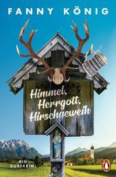 Himmel, Herrgott, Hirschgeweih - Ein Dorfkrimi
