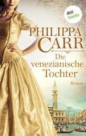 Philippa Carr: Die venezianische Tochter: Die Töchter Englands - Band 6 ★★★★