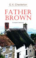 Gilbert Keith Chesterton: Father Brown (Complete Collection)