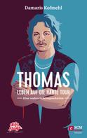 Damaris Kofmehl: Thomas - Leben auf die harte Tour