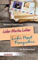 Hermann-Josef Frisch: Lieber Martin Luther - lieber Papst Franziskus ★★★★