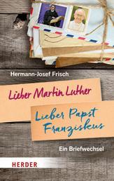 Lieber Martin Luther - lieber Papst Franziskus - Ein Briefwechsel