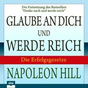 """Glaube an dich und werde reich - Die Fortsetzung des Bestsellers """"Denke nach und werde reich"""" (Ungekürzt)"""