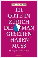 Oliver Schröter: 111 Orte in Zürich, die man gesehen haben muss ★★★★★