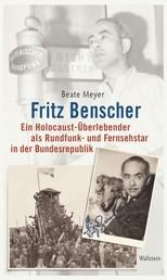 Fritz Benscher - Ein Holocaust-Überlebender als Rundfunk- und Fernsehstar in der Bundesrepublik
