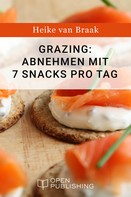 Heike van Braak: Grazing: Abnehmen mit 7 Snacks pro Tag ★★