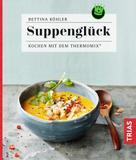 Bettina Köhler: Suppenglück