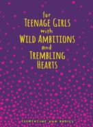 Clementine von Radics: For Teenage Girls With Wild Ambitions and Trembling Hearts ★★★★